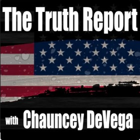 The Truth Report - Chauncey DeVega